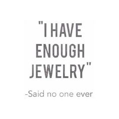 I Have Enough Jewelry – Said No One Ever
