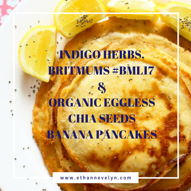 Indigo Herbs, Britmums #BML17 & Eggless Organic Banana Pancakes