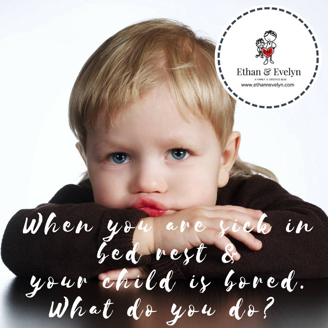 When you are sick in bed rest & your child is bored - What do you do?