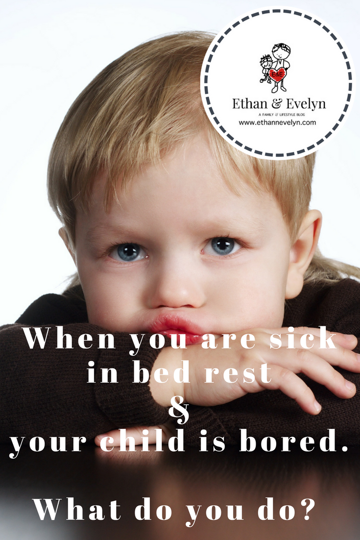 When you are sick in bed rest & your child is bored. What do you do_