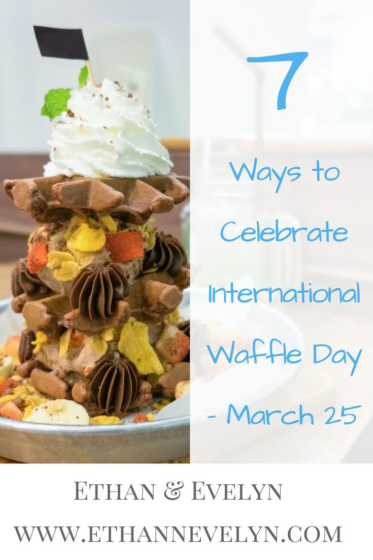 7 Ways to Celebrate International Waffle Day - March 25